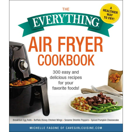 The Everything Air Fryer Cookbook : 300 Easy and Delicious Recipes for Your Favorite - Best Halloween Party Food Recipes