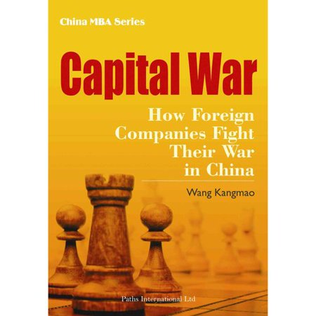 Capital War  How Foreign Companies Fight Their War In China