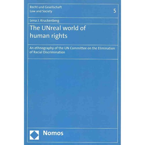 The UNreal World of Human Rights: An Ethnography of the UN Committee on the Elimination of Racial Discrimination