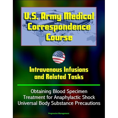 U.S. Army Medical Correspondence Course: Intravenous Infusions and Related Tasks - Obtaining Blood Specimen, Treatment for Anaphylactic Shock, Universal Body Substance Precautions -