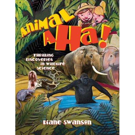Animal Aha!: Thrilling Discoveries in Wildlife Science [Feb 01, 2009] Swanson, Diane (01 Animal)