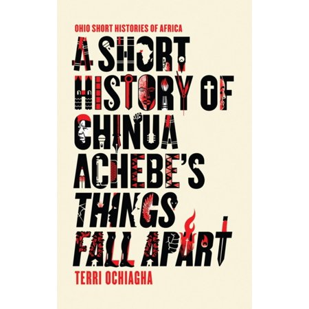 A Short History of Chinua Achebe's Things Fall Apart -
