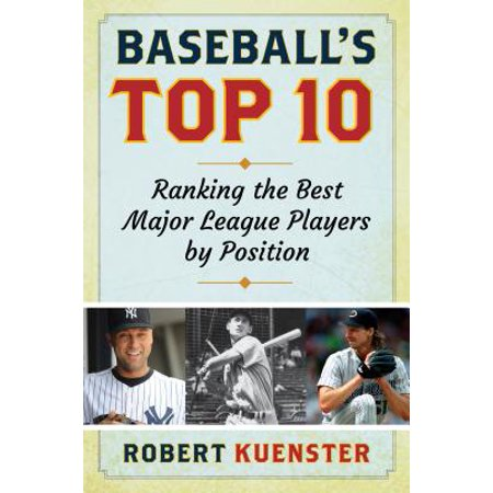 Baseball's Top 10 : Ranking the Best Major League Players by