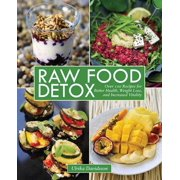 Raw Food Detox : Over 100 Recipes for Better Health, Weight Loss, and Increased Vitality