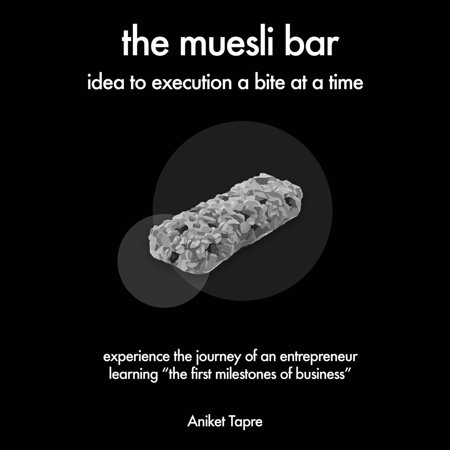 The Muesli Bar: Idea to Execution a Bite at a Time: Experience the Journey of an Entrepreneur Learning the First Milestones of Business - - Bar Crawl Ideas