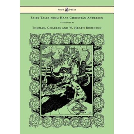 Fairy Tales from Hans Christian Andersen - Illustrated by Thomas, Charles and W. Heath Robinson -