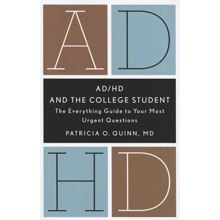 AD/HD and the College Student : The Everything Guide to Your Most Urgent