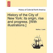 History of the City of New York : Its Origin, Rise and Progress. [With Illustrations.]