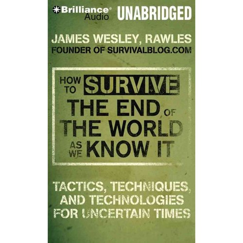 How to Survive the End of the World As We Know It: Tactics, Techniques and Technologies for Uncertain Things