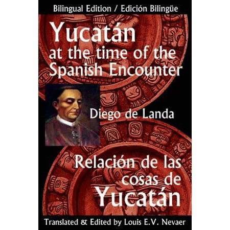 Yucatan at the Time of the Spanish Encounter : Relacion de Las Cosas de