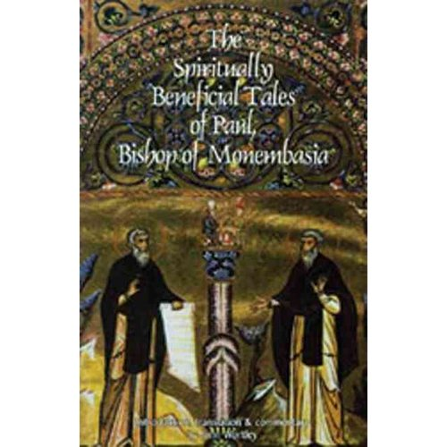 The Spiritually Beneficial Tales of Paul, Bishop of Monembasia: And of Other Authors
