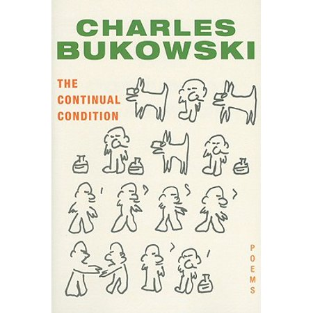 The Continual Condition : Poems (Charles Bukowski Best Poems)
