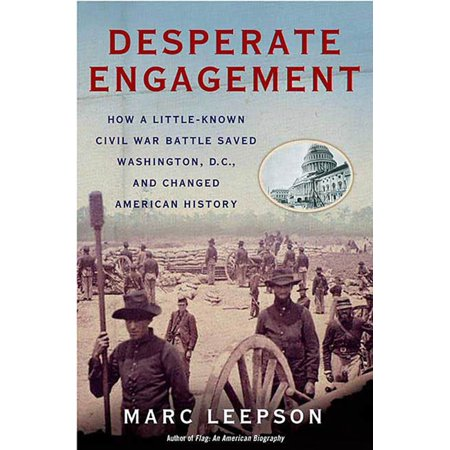 Desperate Engagement : How a Little-Known Civil War Battle Saved Washington, D.C., and Changed American (1612 20th St Nw Washington Dc 20009)