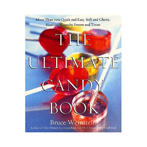 The Ultimate Candy Book: More Than 700 Quick and Easy, Soft and Chewy, Hard and Crunchy Sweets and Treats