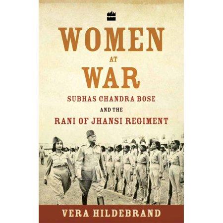 Women at War: Subhas Chandra Bose and the Rani of Jhansi Regiment -
