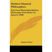 Modern Classical Philosophers : Selections Illustrating Modern Philosophy, from Bruno to Spencer (1908)