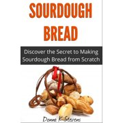 Sourdough Bread : Discover the Secret to Making Sourdough Bread from Scratch