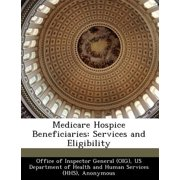 Medicare Hospice Beneficiaries : Services and Eligibility