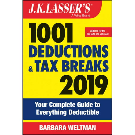 J.K. Lasser's 1001 Deductions and Tax Breaks 2019 : Your Complete Guide to Everything (Best Income Tax Deductions)