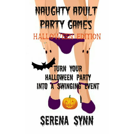 Naughty Adult Party Games Halloween Edition: Turn Your Halloween Party Into A Swinging Event - eBook](Brisbane Halloween Events)