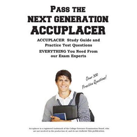 Pass the Next Generation Accuplacer : Accuplacer(r) Exam Study Guide and  Practice Test Questions