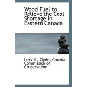 Wood Fuel to Relieve the Coal Shortage in Eastern Canada