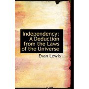 Independency : A Deduction from the Laws of the Universe