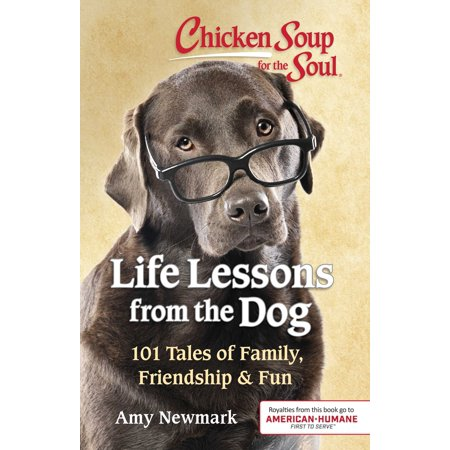 Chicken Soup for the Soul: Life Lessons from the Dog : 101 Tales of Family, Friendship & Fun ()