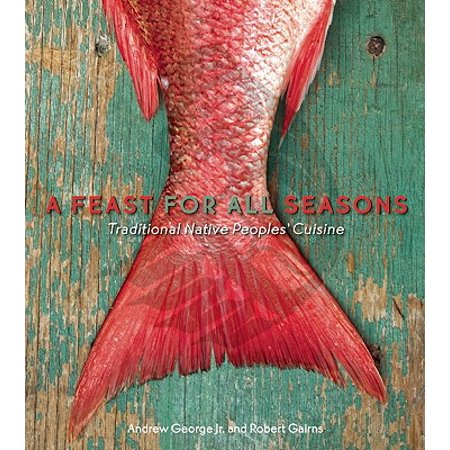 A Feast for All Seasons : Traditional Native Peoples' Cuisine (Native American Cuisine)