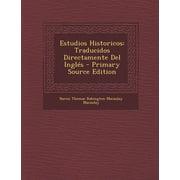 Estudios Historicos: Traducidos Directamente Del Inglés - Primary Source Edition (Paperback)