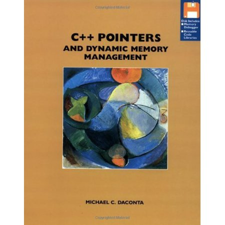 C   Pointers And Dynamic Memory Management By Michael Daconta