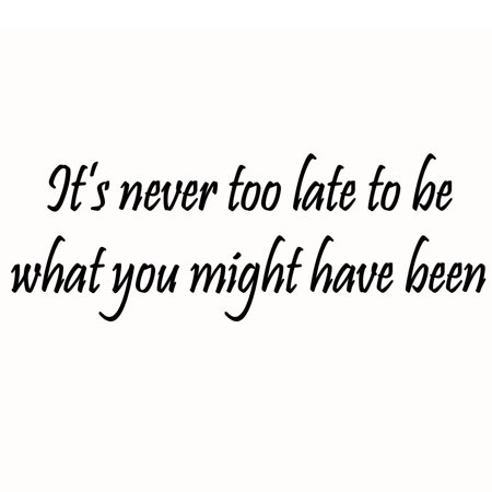 VWAQ It's Never Too Late to Be What You Might Have Been - Vinyl Wall Art Motivational Quote Decal - Never Too Old For Halloween Quotes