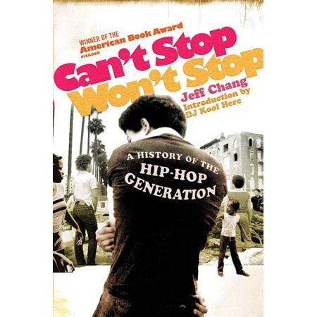 Can't Stop Won't Stop : A History of the Hip-Hop