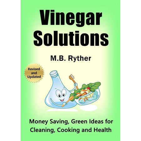 Vinegar Solutions: Money Saving, Green Ideas for Cleaning, Cooking and Health -