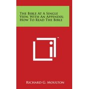 The Bible at a Single View, with an Appendix; How to Read the Bible