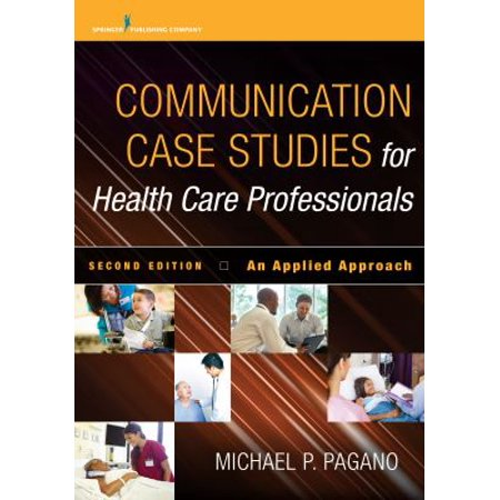 Communication Case Studies For Health Care Professionals  An Applied Approach