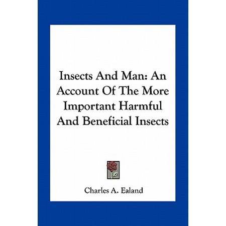 Insects and Man : An Account of the More Important Harmful and Beneficial Insects