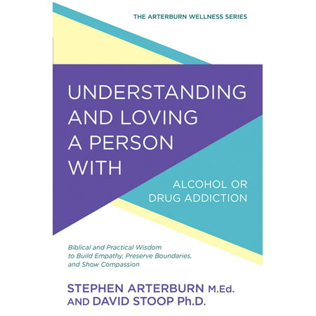 Understanding and Loving a Person with Alcohol or Drug Addiction : Biblical and Practical Wisdom to Build Empathy, Preserve Boundaries, and Show (Brene Brown On Empathy Compassion And Boundaries)
