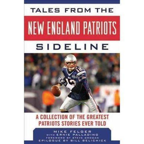 TALES FROM THE NEW ENGLAND PATRIOTS SIDELINE [9781613212424]