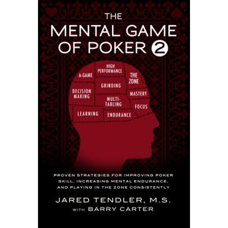 The Mental Game of Poker 2 : Proven Strategies for Improving Poker Skill, Increasing Mental Endurance, and Playing in the Zone