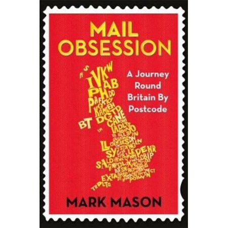 Mail Obsession : A Journey Round Britain by Postcode
