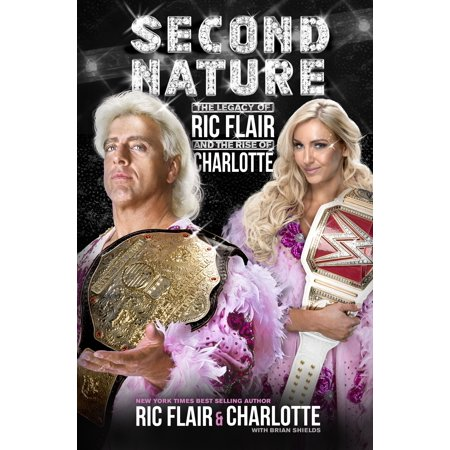 Second Nature : The Legacy of Ric Flair and the Rise of