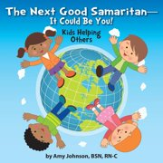The Next Good Samaritan-It Could Be You! : Kids Helping Others