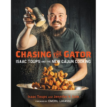Chasing the Gator : Isaac Toups and the New Cajun Cooking - Little Alligator