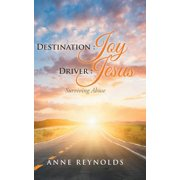 Destination Joy, Driver Jesus : Surviving Abuse
