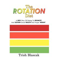 The Rotation Diet : A New Way of Eating to Promote and Sustain Good Health and Proper Weight