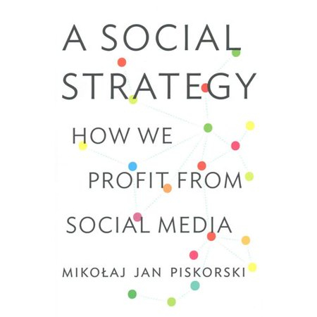 A Social Strategy  How We Profit From Social Media
