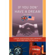 If You Don' Have a Dream : Laughs, Discoveries and Surprises on a First Visit to the U.S.A.