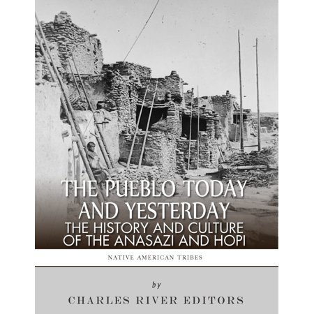 The Pueblo of Yesterday and Today: The History and Culture of the Anasazi and Hopi - eBook
