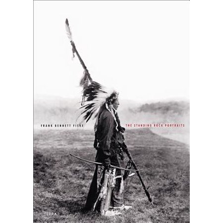 The Standing Rock Portraits : Sioux Photographed by Frank Bennett Fiske 1900-1915 (Eimer Frank)